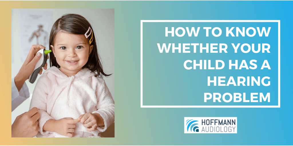 How to Know Whether Your Child Has a Hearing Problem