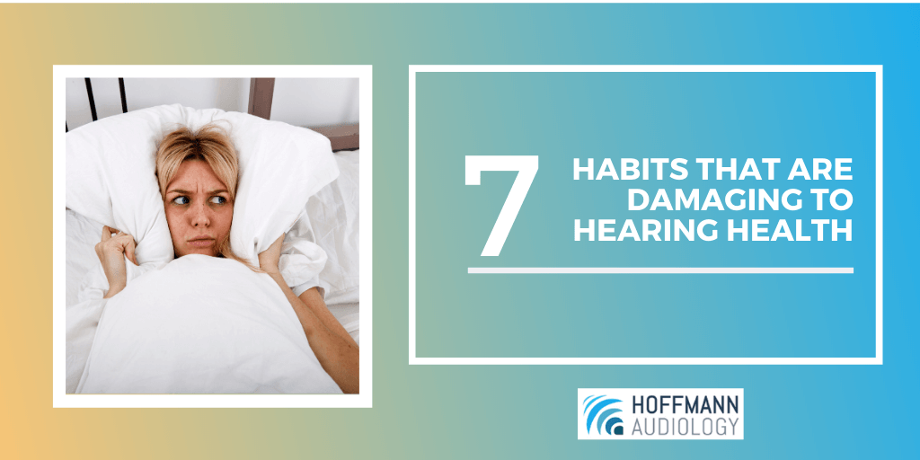 Seven Habits That Are Damaging to Hearing Health