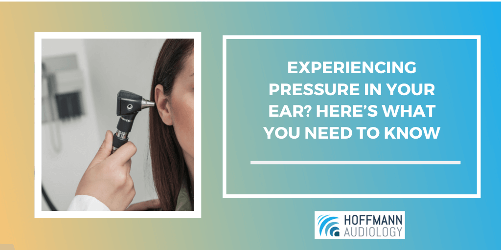Experiencing Pressure in Your Ear? Here's What You Need to Know