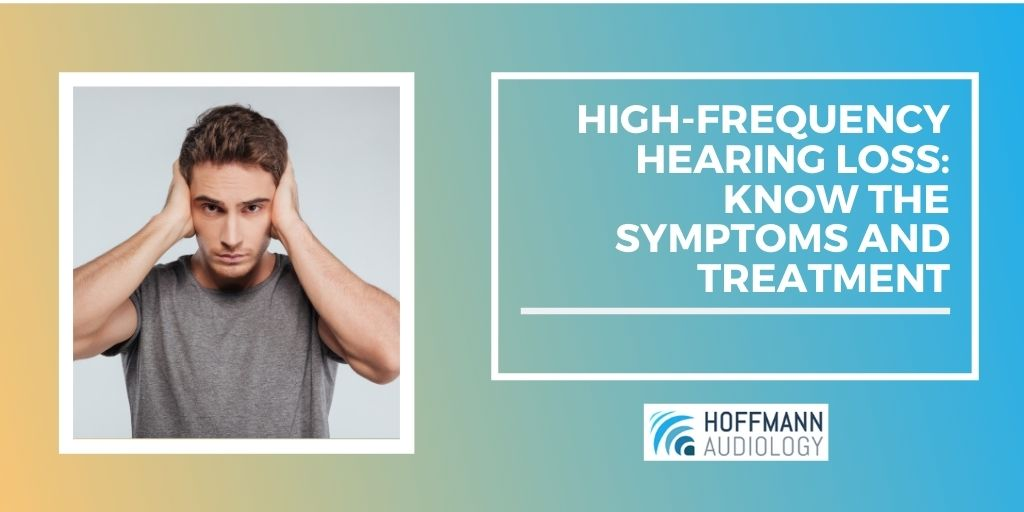 High Frequency Hearing Loss: Know the Symptoms and Treatment