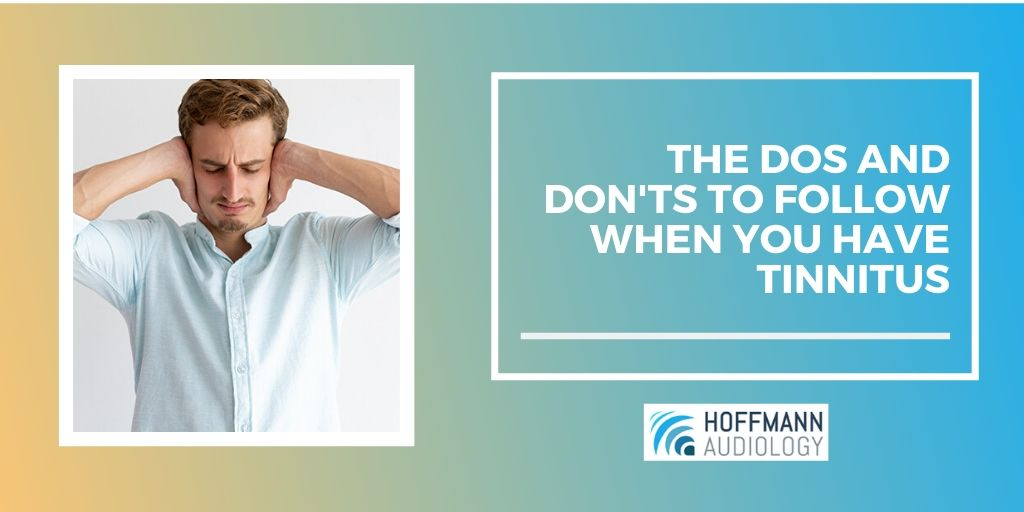 The Dos and Don'ts to Follow When You Have Tinnitus