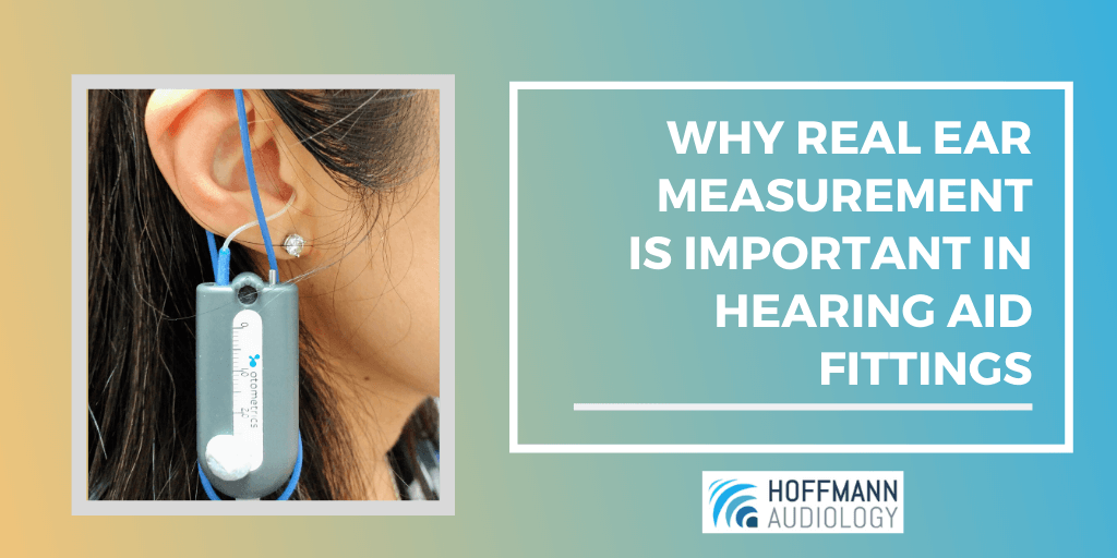 Why Real Ear Measurement Is Important in Hearing Aid Fittings