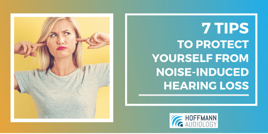 7 Tips to Protect Yourself from Noise-Induced Hearing Loss